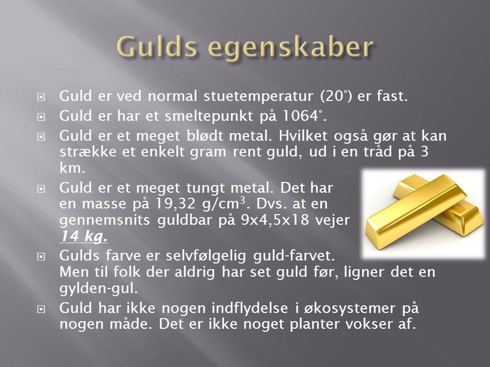 Gulds egenskaber Guld er ved normal stuetemperatur (20°) er fast.