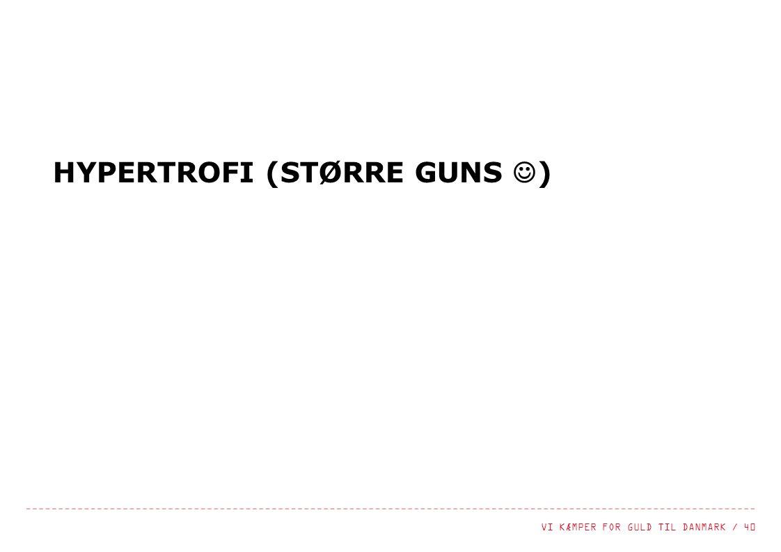 HYPERTROFI (STØRRE GUNS )
