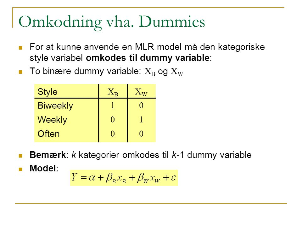 Omkodning vha. Dummies For at kunne anvende en MLR model må den kategoriske style variabel omkodes til dummy variable: