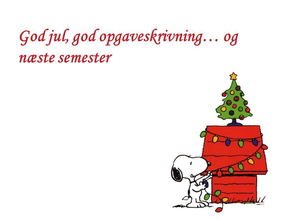 God jul, god opgaveskrivning… og næste semester