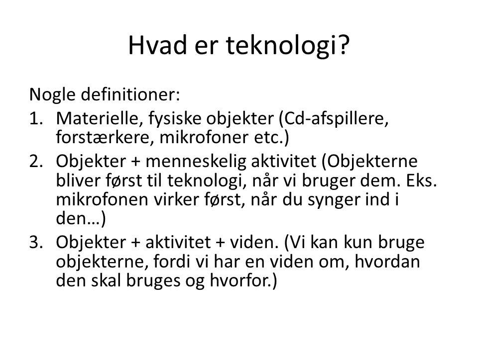 Hvad er teknologi Nogle definitioner:
