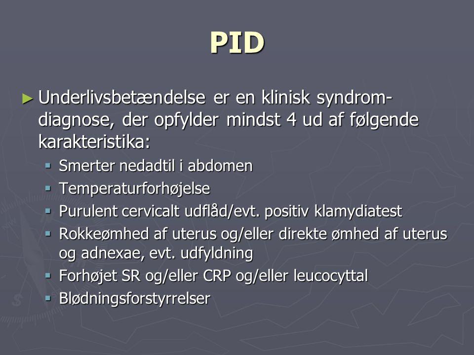 PID Underlivsbetændelse er en klinisk syndrom-diagnose, der opfylder mindst 4 ud af følgende karakteristika: