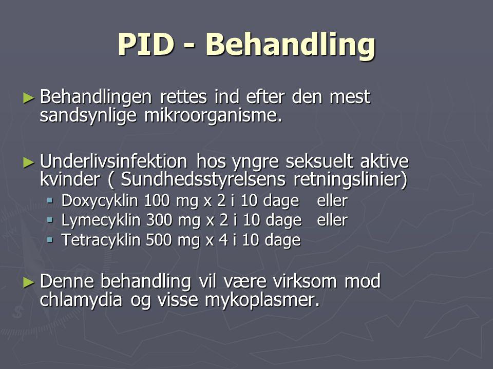 PID - Behandling Behandlingen rettes ind efter den mest sandsynlige mikroorganisme.