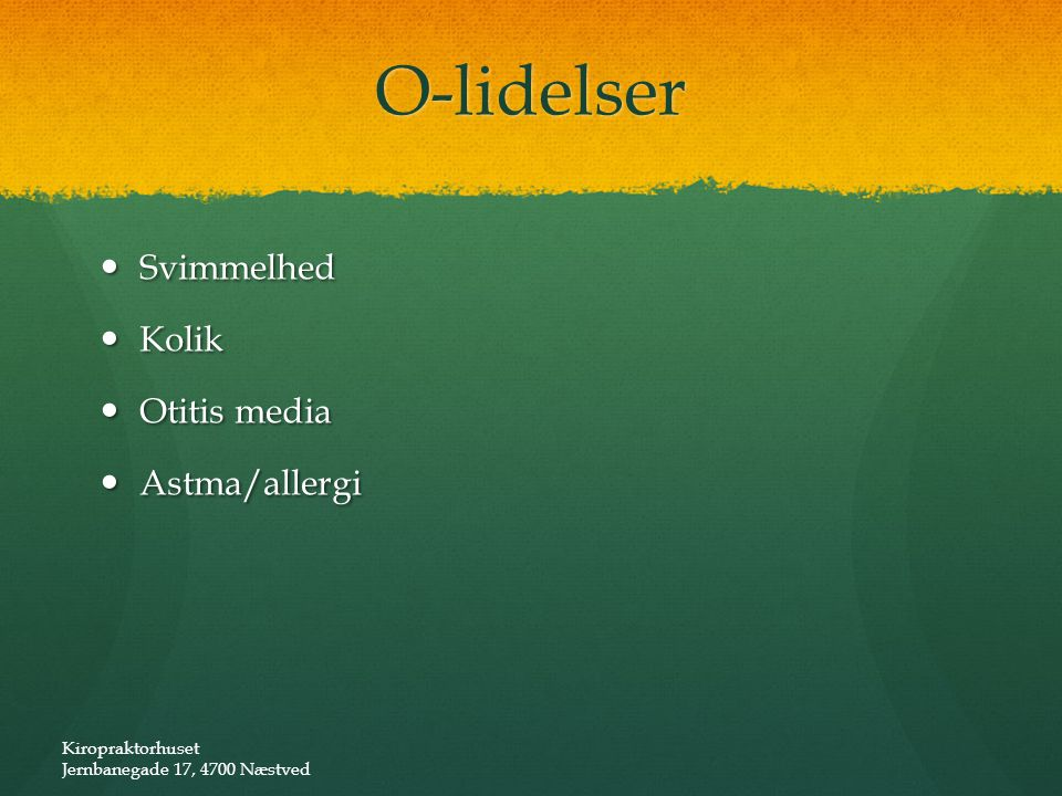 O-lidelser Svimmelhed Kolik Otitis media Astma/allergi