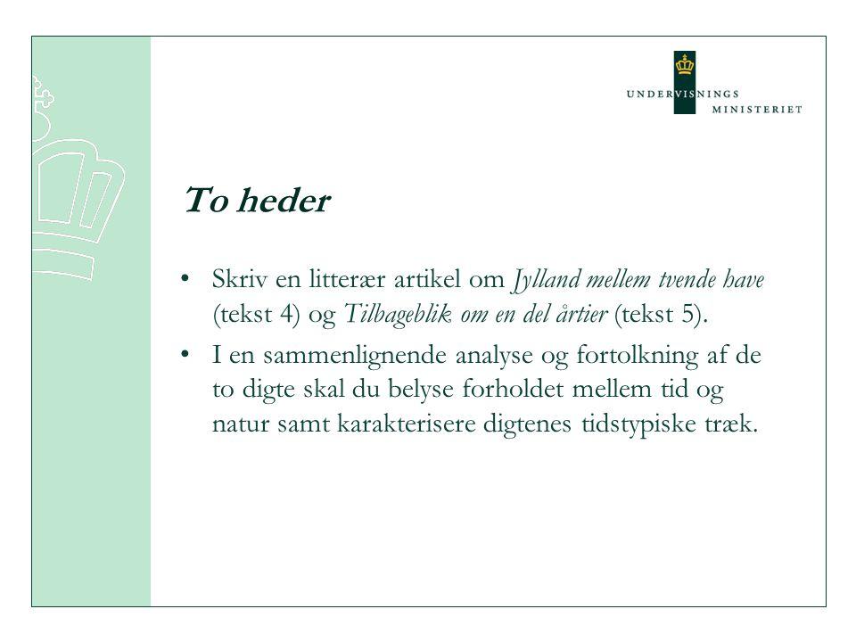 To heder Skriv en litterær artikel om Jylland mellem tvende have (tekst 4) og Tilbageblik om en del årtier (tekst 5).