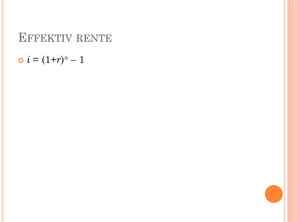 Effektiv rente i = (1+r)n – 1