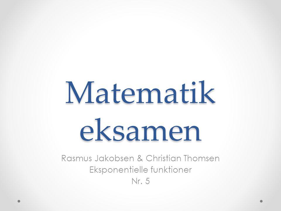 Rasmus Jakobsen & Christian Thomsen Eksponentielle funktioner Nr. 5