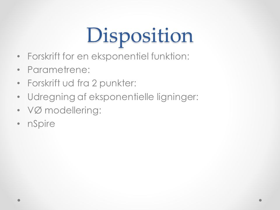 Disposition Forskrift for en eksponentiel funktion: Parametrene: