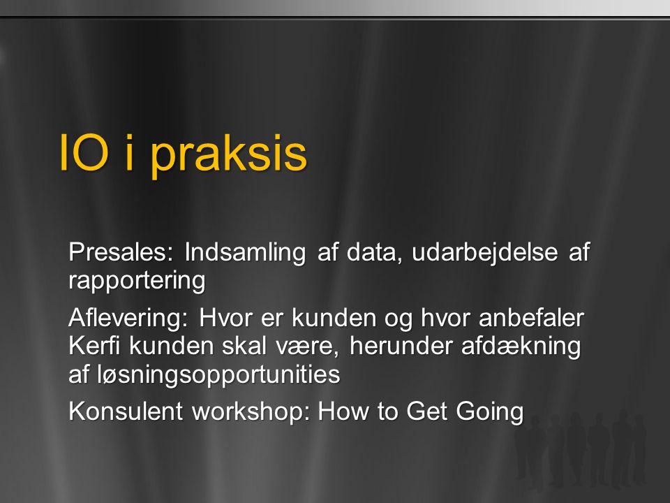 IO i praksis Presales: Indsamling af data, udarbejdelse af rapportering.