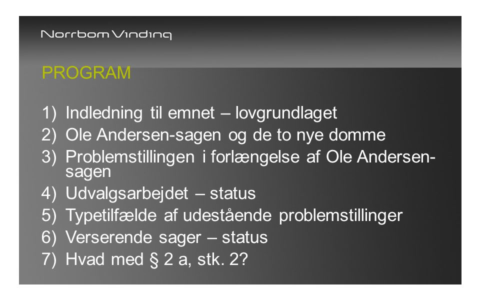 Program Indledning til emnet – lovgrundlaget. Ole Andersen-sagen og de to nye domme. Problemstillingen i forlængelse af Ole Andersen-sagen.