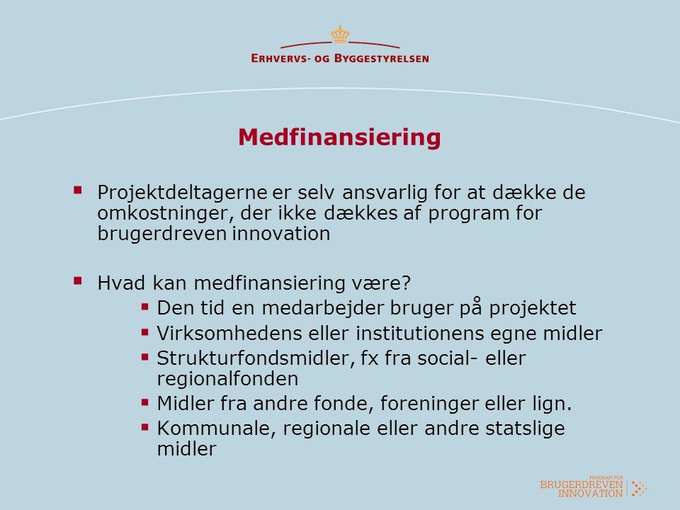 Medfinansiering Projektdeltagerne er selv ansvarlig for at dække de omkostninger, der ikke dækkes af program for brugerdreven innovation.