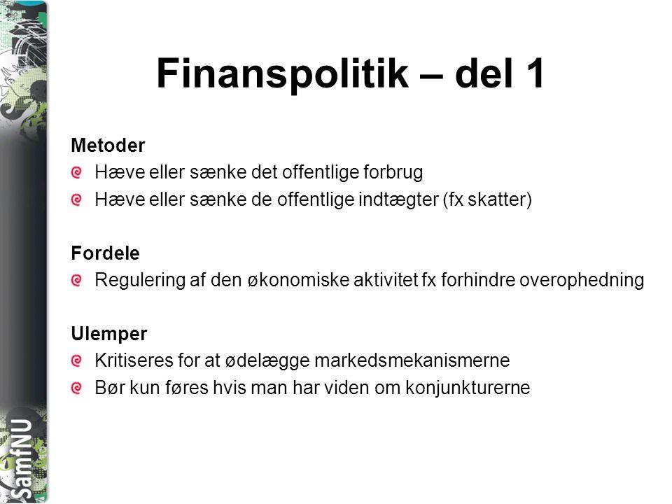 Finanspolitik – del 1 Metoder Hæve eller sænke det offentlige forbrug