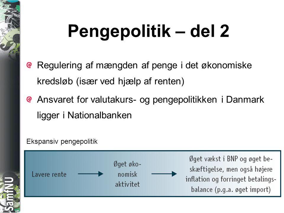 Pengepolitik – del 2 Regulering af mængden af penge i det økonomiske kredsløb (især ved hjælp af renten)