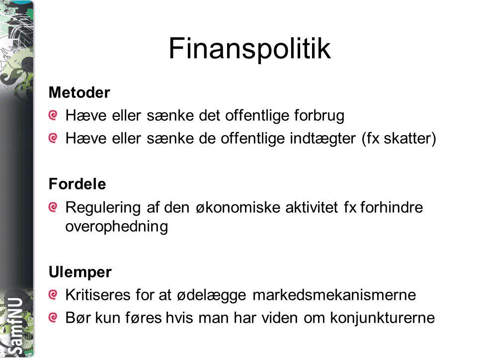 Finanspolitik Metoder Hæve eller sænke det offentlige forbrug