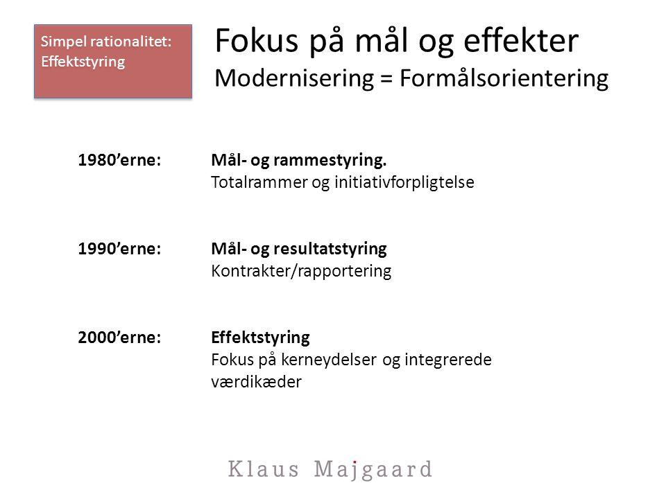 Fokus på mål og effekter Modernisering = Formålsorientering