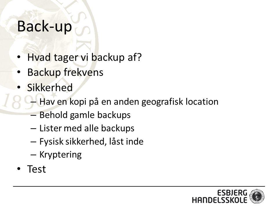 Back-up Hvad tager vi backup af Backup frekvens Sikkerhed Test