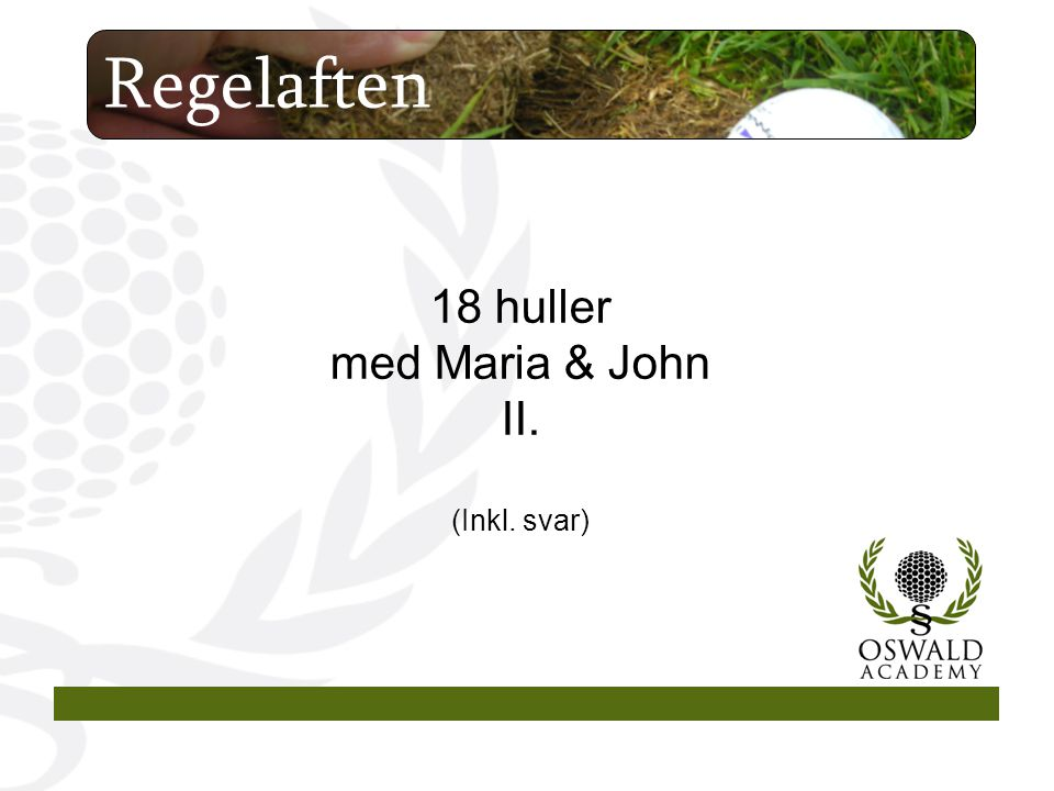 18 huller med Maria & John II. (Inkl. svar)