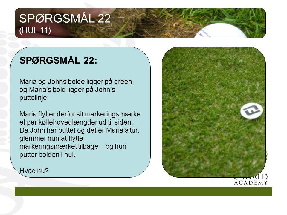 SPØRGSMÅL 22 SPØRGSMÅL 22: (HUL 11)
