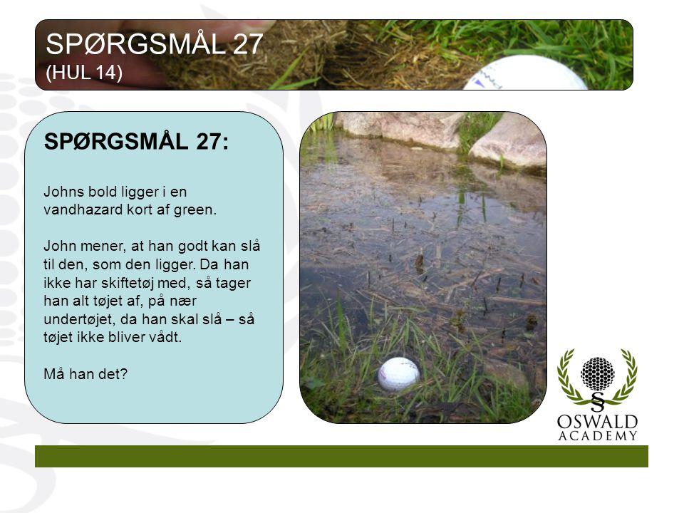 SPØRGSMÅL 27 SPØRGSMÅL 27: (HUL 14)