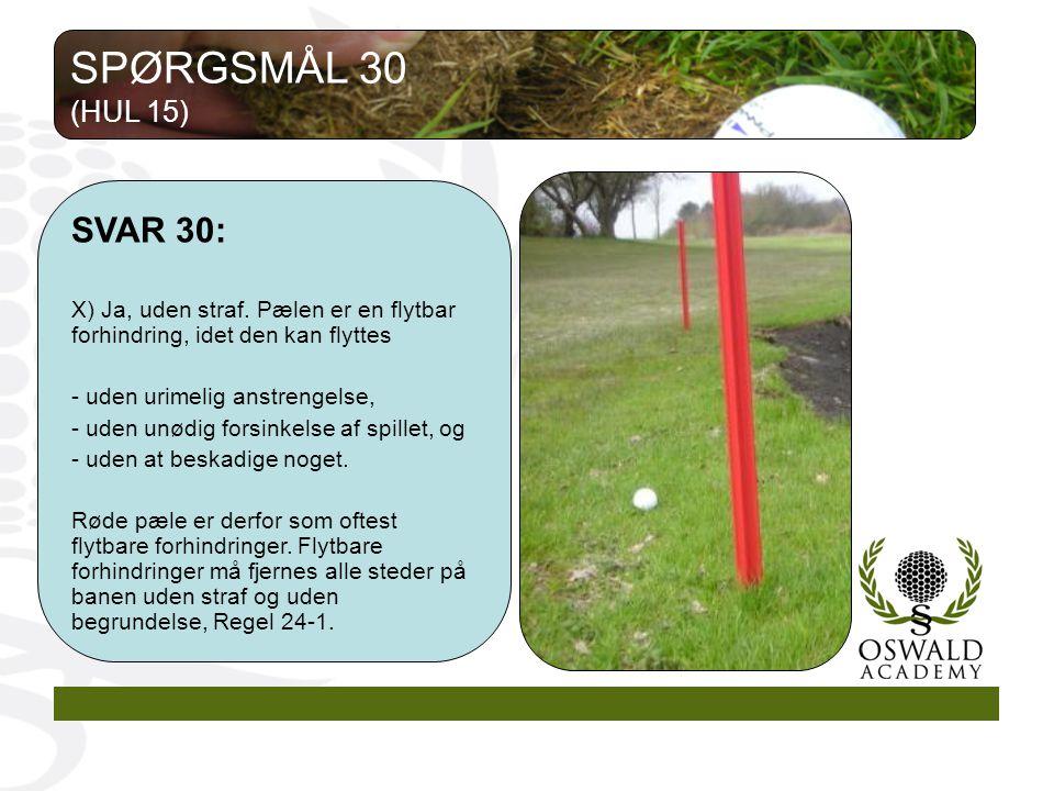 SPØRGSMÅL 30 (HUL 15) SVAR 30: X) Ja, uden straf. Pælen er en flytbar forhindring, idet den kan flyttes.