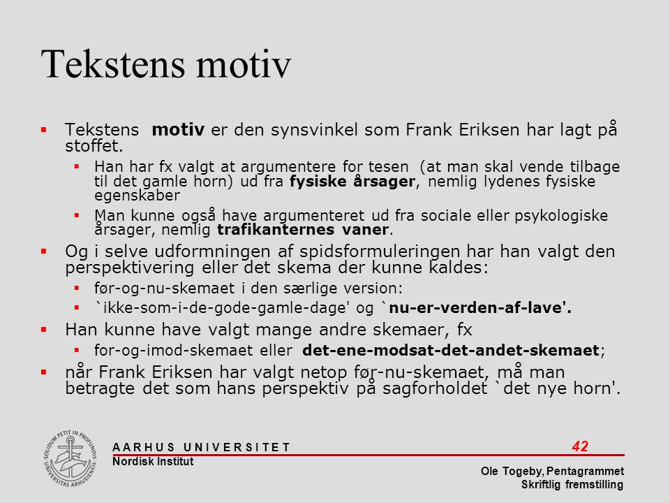 Tekstens motiv Tekstens motiv er den synsvinkel som Frank Eriksen har lagt på stoffet.