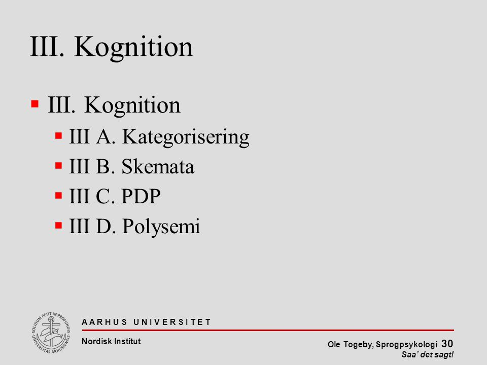 III. Kognition III. Kognition III A. Kategorisering III B. Skemata