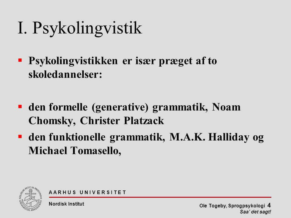 I. Psykolingvistik Psykolingvistikken er især præget af to skoledannelser: den formelle (generative) grammatik, Noam Chomsky, Christer Platzack.