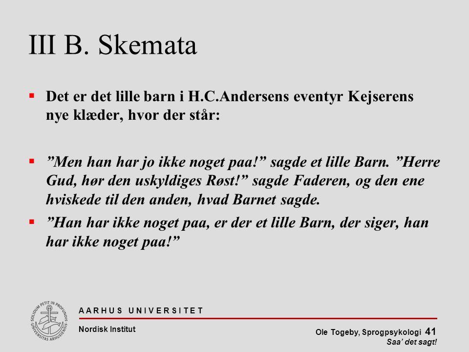 III B. Skemata Det er det lille barn i H.C.Andersens eventyr Kejserens nye klæder, hvor der står: