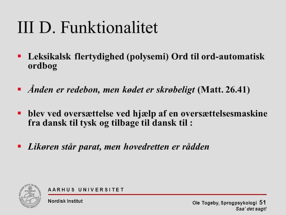 III D. Funktionalitet Leksikalsk flertydighed (polysemi) Ord til ord-automatisk ordbog. Ånden er redebon, men kødet er skrøbeligt (Matt. 26.41)