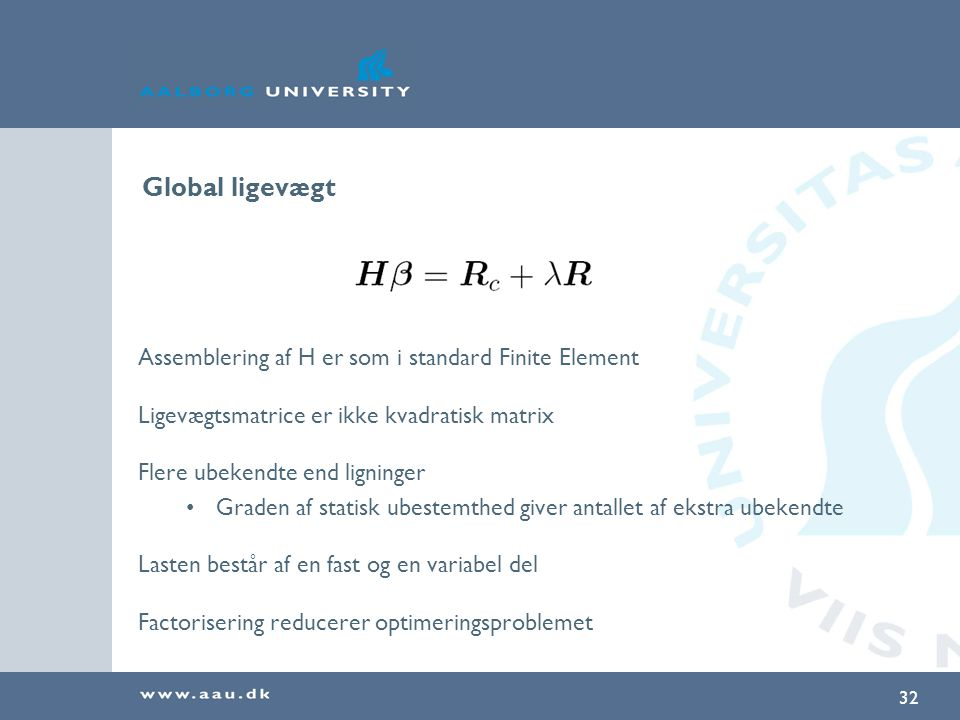Global ligevægt Assemblering af H er som i standard Finite Element