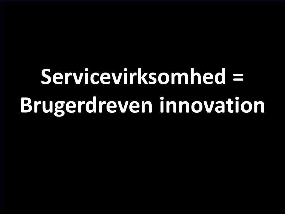 Servicevirksomhed = Brugerdreven innovation