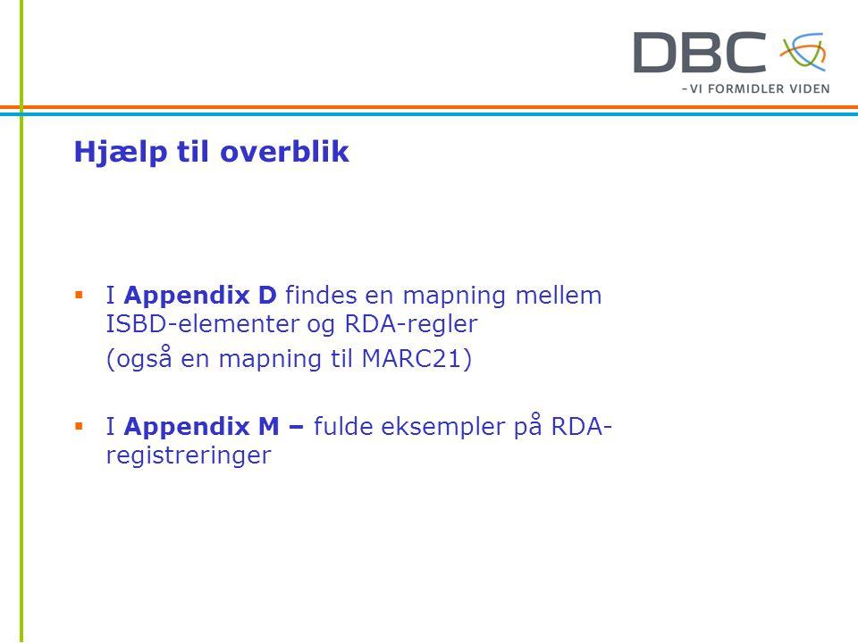Hjælp til overblik I Appendix D findes en mapning mellem ISBD-elementer og RDA-regler. (også en mapning til MARC21)