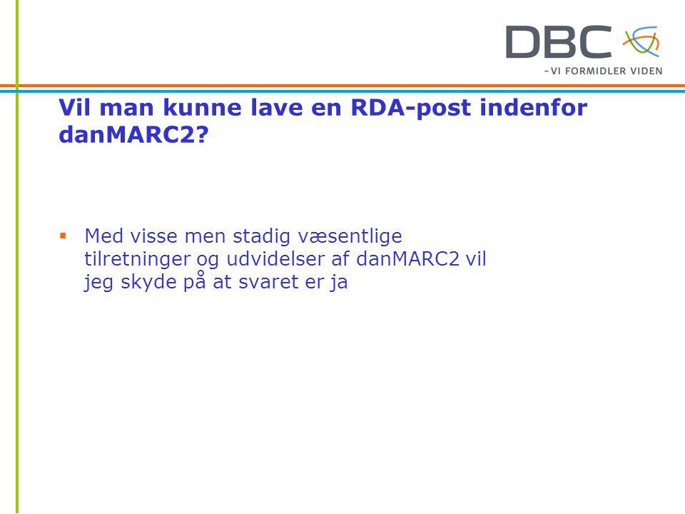 Vil man kunne lave en RDA-post indenfor danMARC2