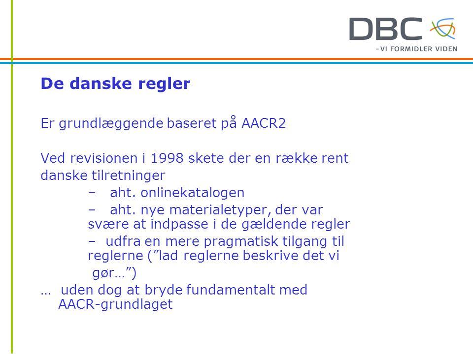 De danske regler Er grundlæggende baseret på AACR2