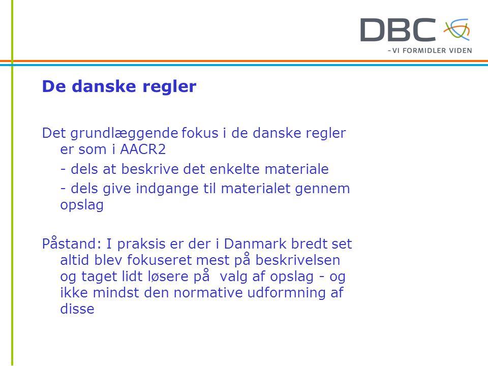 De danske regler Det grundlæggende fokus i de danske regler er som i AACR2. - dels at beskrive det enkelte materiale.