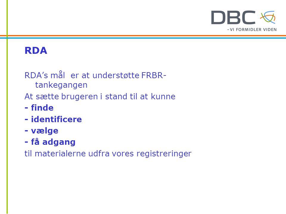 RDA RDA's mål er at understøtte FRBR-tankegangen