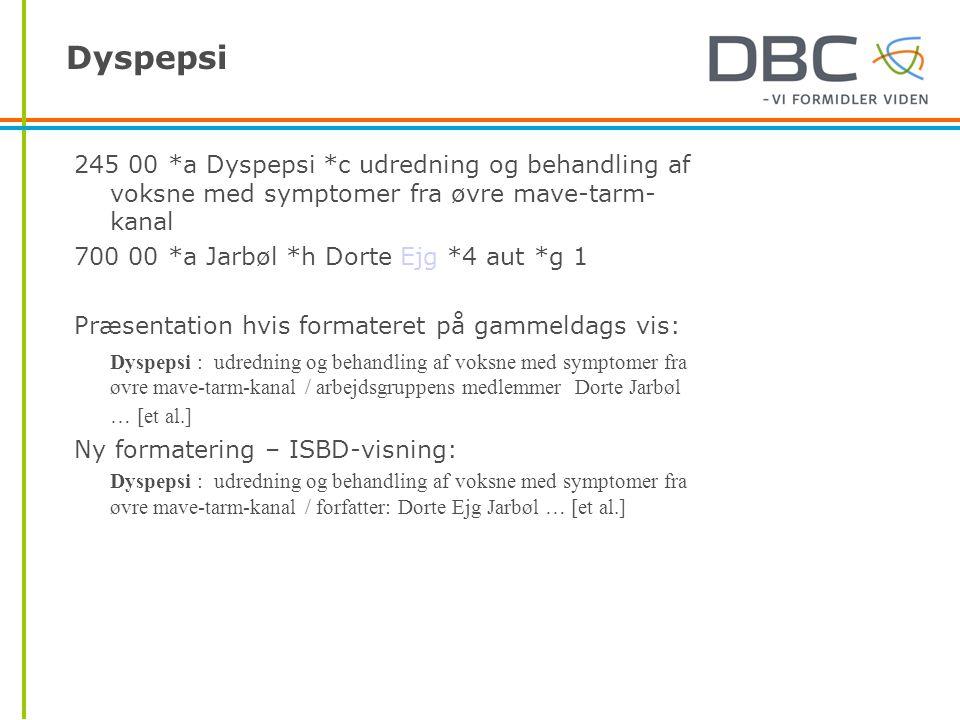 Dyspepsi 245 00 *a Dyspepsi *c udredning og behandling af voksne med symptomer fra øvre mave-tarm-kanal.
