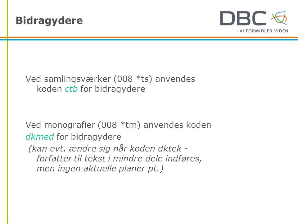 Bidragydere Ved samlingsværker (008 *ts) anvendes koden ctb for bidragydere. Ved monografier (008 *tm) anvendes koden.