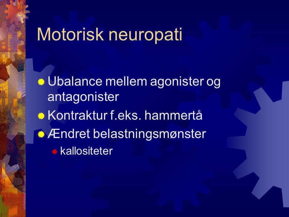 Motorisk neuropati Ubalance mellem agonister og antagonister