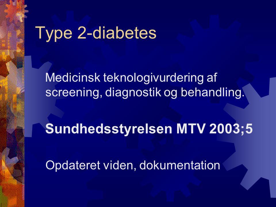 Type 2-diabetes Medicinsk teknologivurdering af screening, diagnostik og behandling. Sundhedsstyrelsen MTV 2003;5.