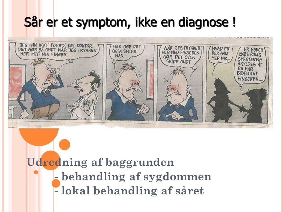 Sår er et symptom, ikke en diagnose !