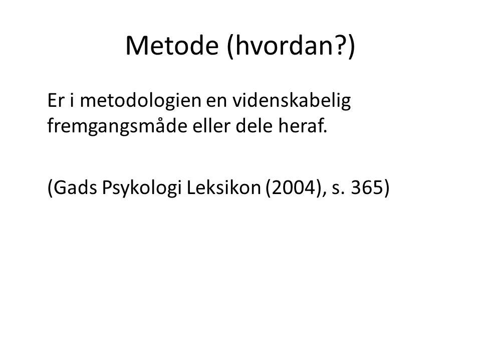 Metode (hvordan ) Er i metodologien en videnskabelig fremgangsmåde eller dele heraf.