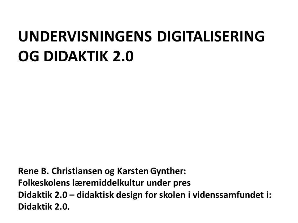 UNDERVISNINGENS DIGITALISERING OG DIDAKTIK 2. 0 Rene B
