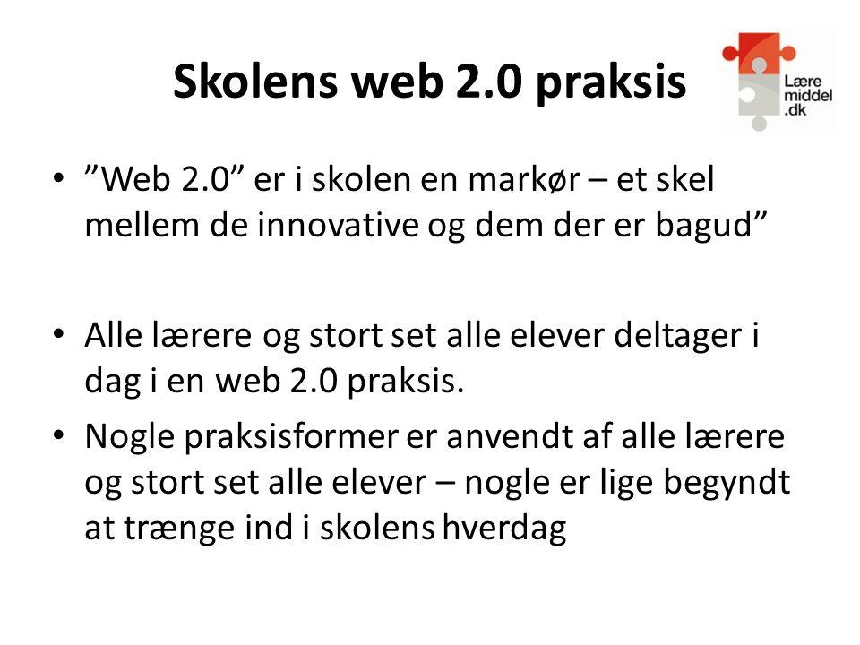 Skolens web 2.0 praksis Web 2.0 er i skolen en markør – et skel mellem de innovative og dem der er bagud
