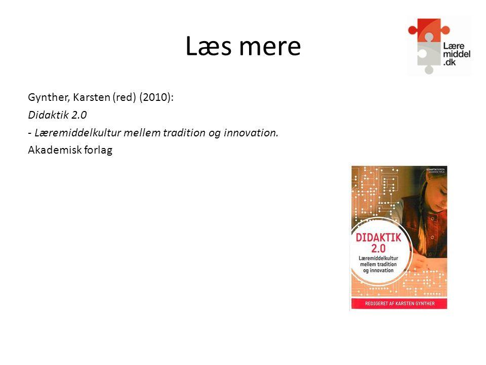 Læs mere Gynther, Karsten (red) (2010): Didaktik 2.0 - Læremiddelkultur mellem tradition og innovation.