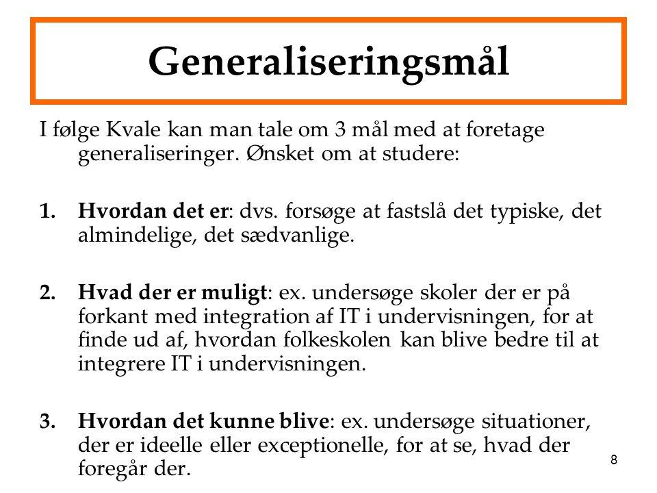 Generaliseringsmål I følge Kvale kan man tale om 3 mål med at foretage generaliseringer. Ønsket om at studere: