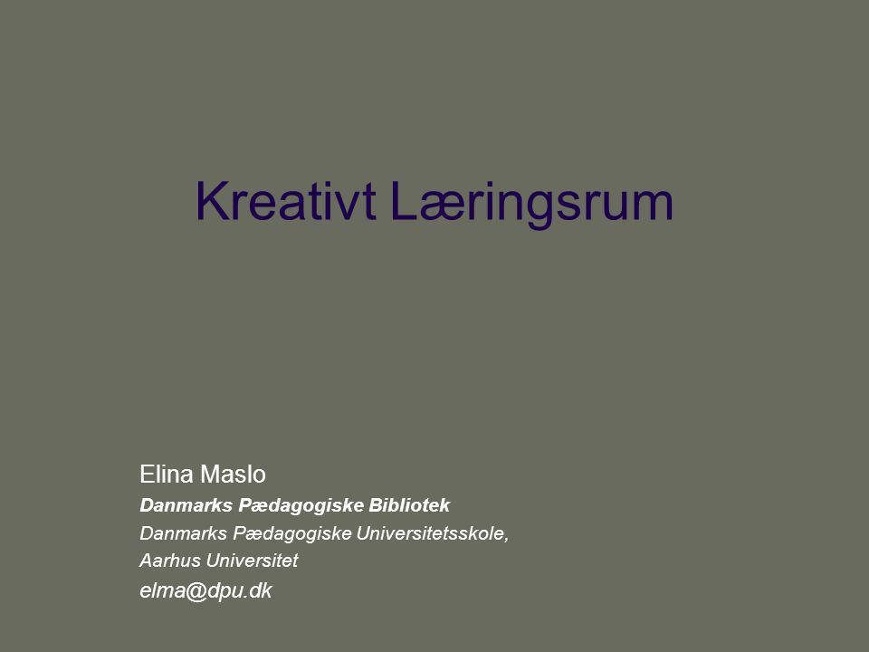 Kreativt Læringsrum Elina Maslo elma@dpu.dk