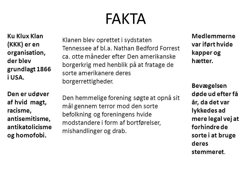 FAKTA Ku Klux Klan (KKK) er en organisation, der blev grundlagt 1866 i USA.