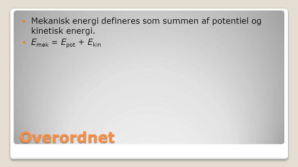 Mekanisk energi defineres som summen af potentiel og kinetisk energi.