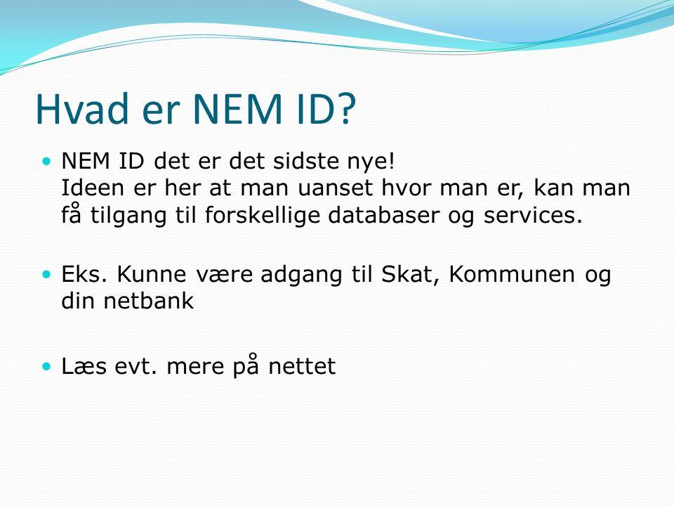Hvad er NEM ID NEM ID det er det sidste nye! Ideen er her at man uanset hvor man er, kan man få tilgang til forskellige databaser og services.